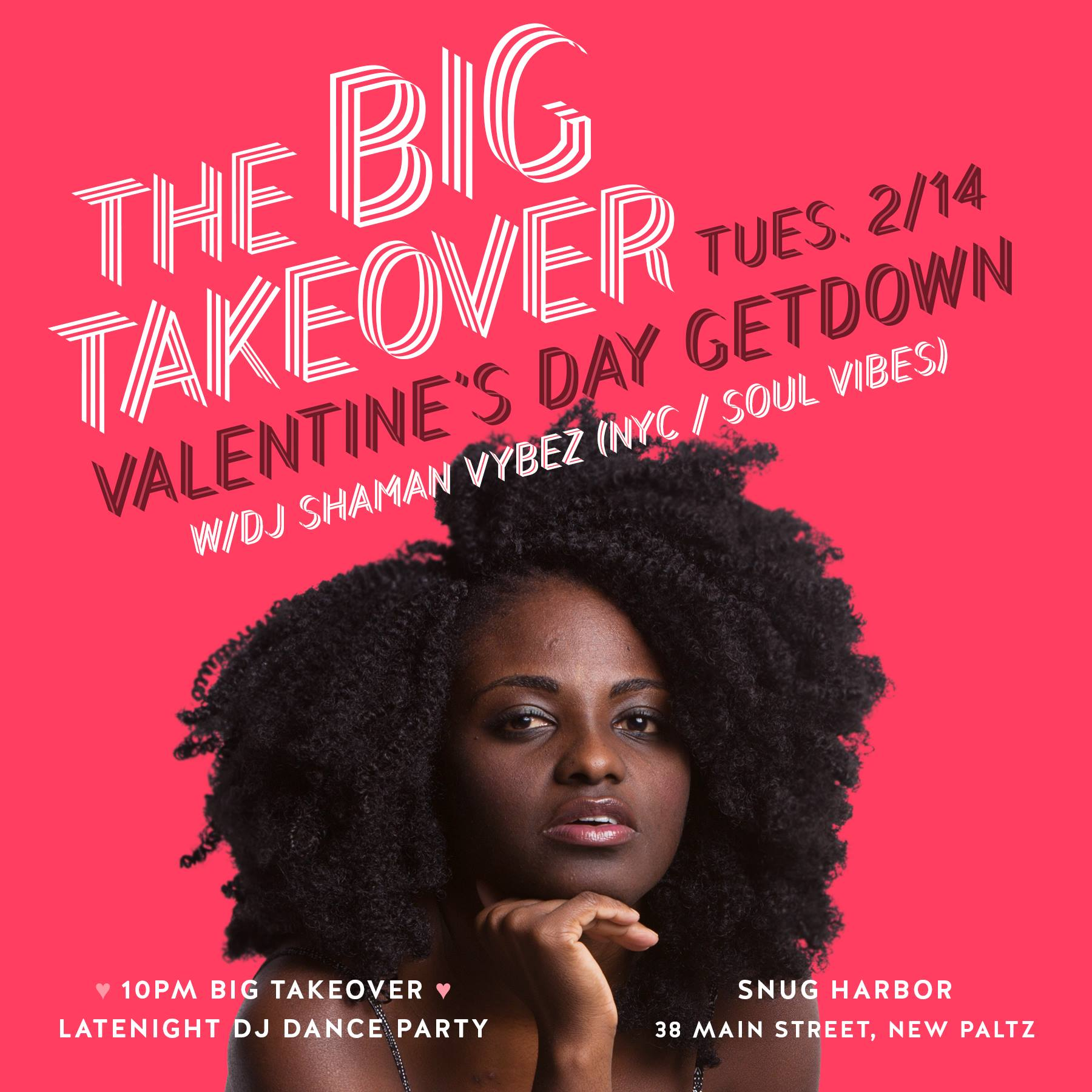 VALENTINES WITH THE BIG TAKEOVER & SPECIAL GUEST DJ SHAMAN VYBEZ @ SNUG HARBOR